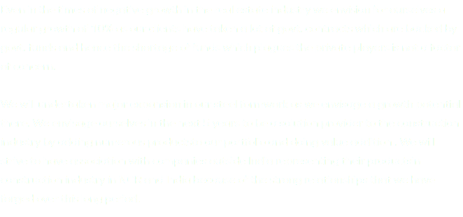 Even in the times of negative growth in the real estate industry we envision for ourselves a regular growth of 10% as our clients have taken a lot of govt. contracts which are backed by govt. funds and hence the shortage of funds which plagues the private players is not a factor of concern. We will undertaken major expansion in our steel formwork as we envisage a growth potential there. We envisage ourselves in the next 5 years to be a solution provider to the construction industry by adding numerous productsto our portfolio and doing value addition . We will strive to have association with companies outside India representing their productsin construction industry in NCR and India because of the strong relationships that we have forged over this long period.